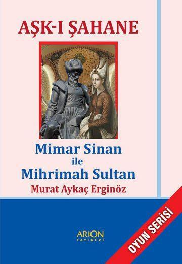 Aşk-ı Şahane Mimar Sinan ile Mihrimah Sultan - murat aykaç erginöz